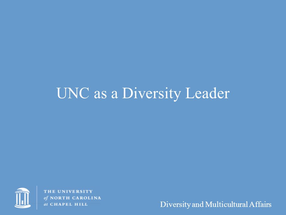 Diversity and Multicultural Affairs UNC as a Diversity Leader