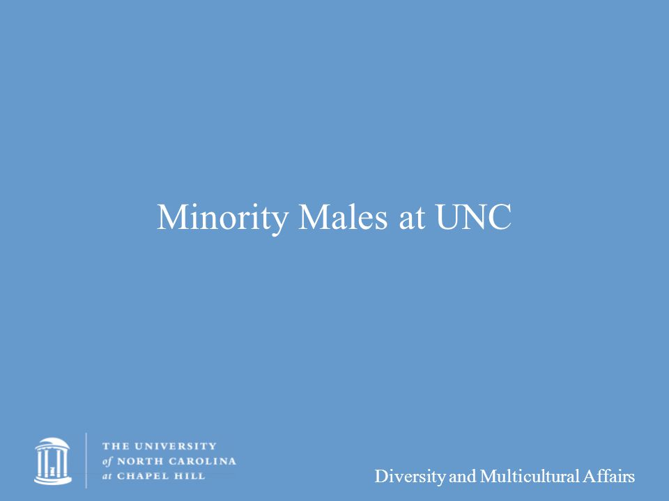 Diversity and Multicultural Affairs Minority Males at UNC