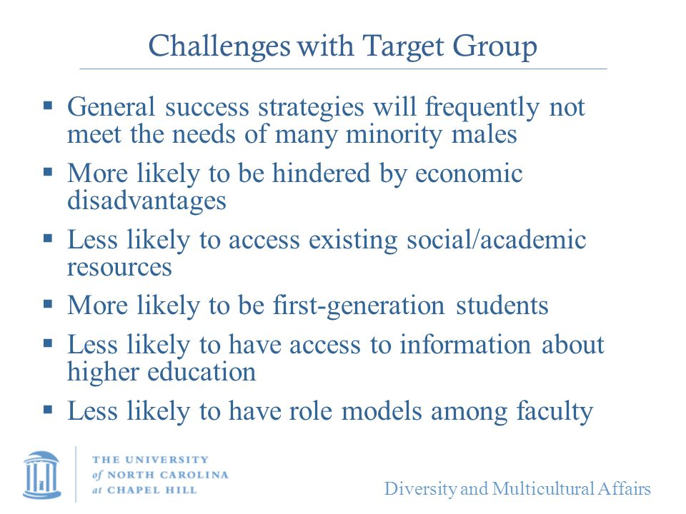 Diversity and Multicultural Affairs Challenges with Target Group  General success strategies will frequently not meet the needs of many minority male