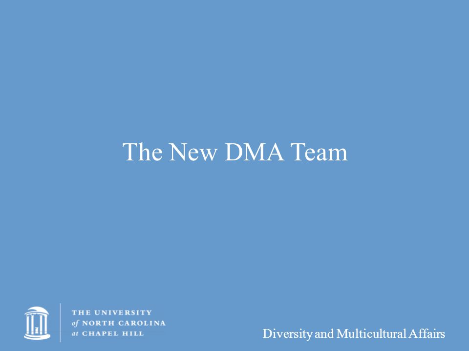 Diversity and Multicultural Affairs The New DMA Team