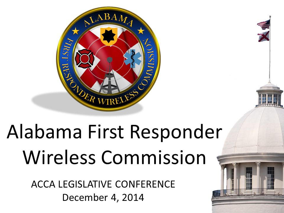 Alabama First Responder Wireless Commission ACCA LEGISLATIVE CONFERENCE December 4, 2014