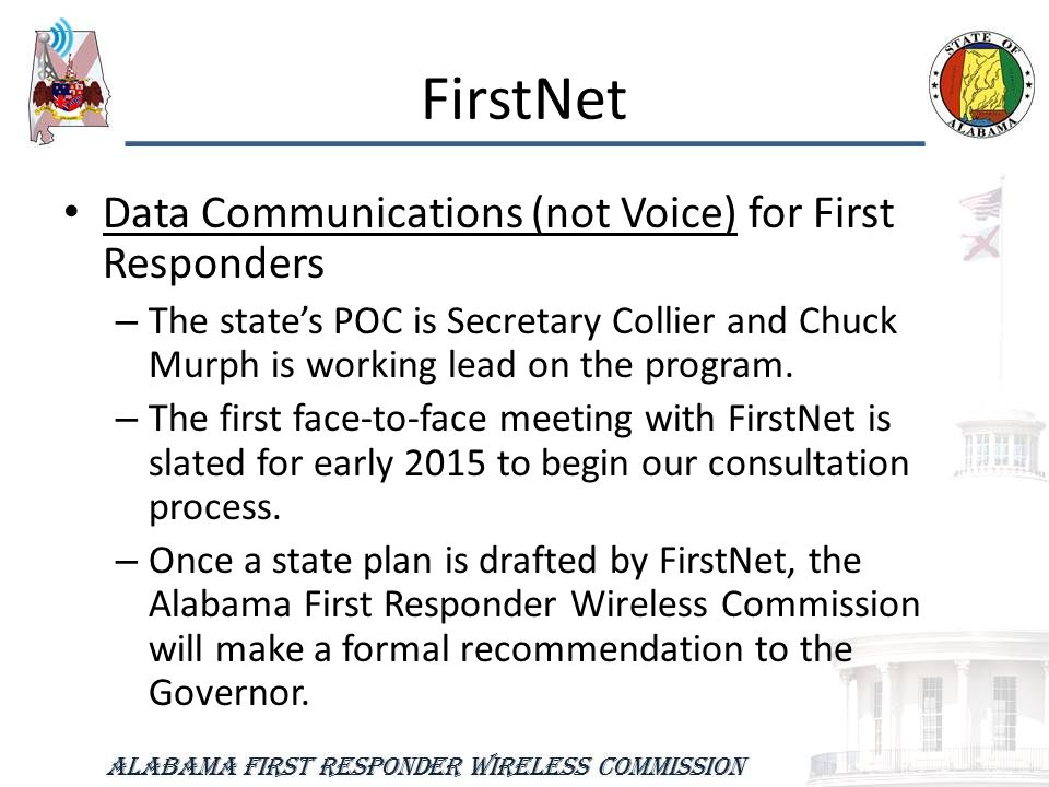 FirstNet Data Communications (not Voice) for First Responders – The state's POC is Secretary Collier and Chuck Murph is working lead on the program.