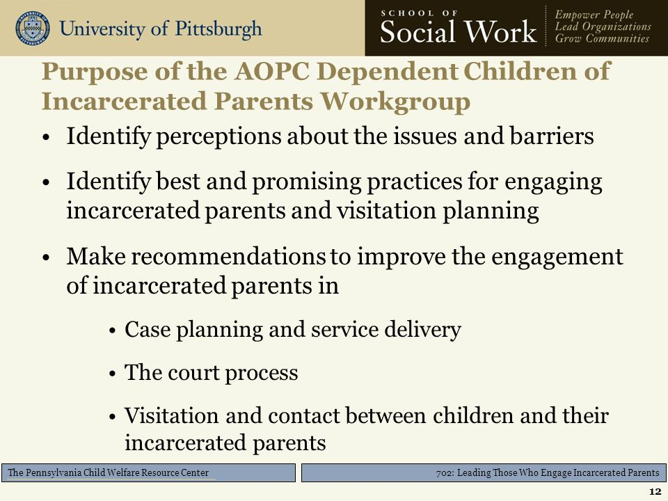 702: Leading Those Who Engage Incarcerated Parents The Pennsylvania Child Welfare Resource Center Purpose of the AOPC Dependent Children of Incarcerat