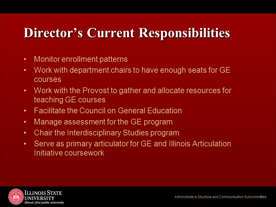 Administrative Structure and Communication Subcommittee Director's Current Responsibilities Monitor enrollment patterns Work with department chairs to