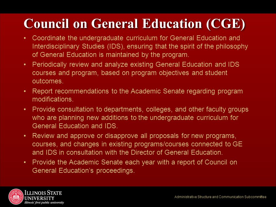 Administrative Structure and Communication Subcommittee Council on General Education (CGE) Coordinate the undergraduate curriculum for General Educati