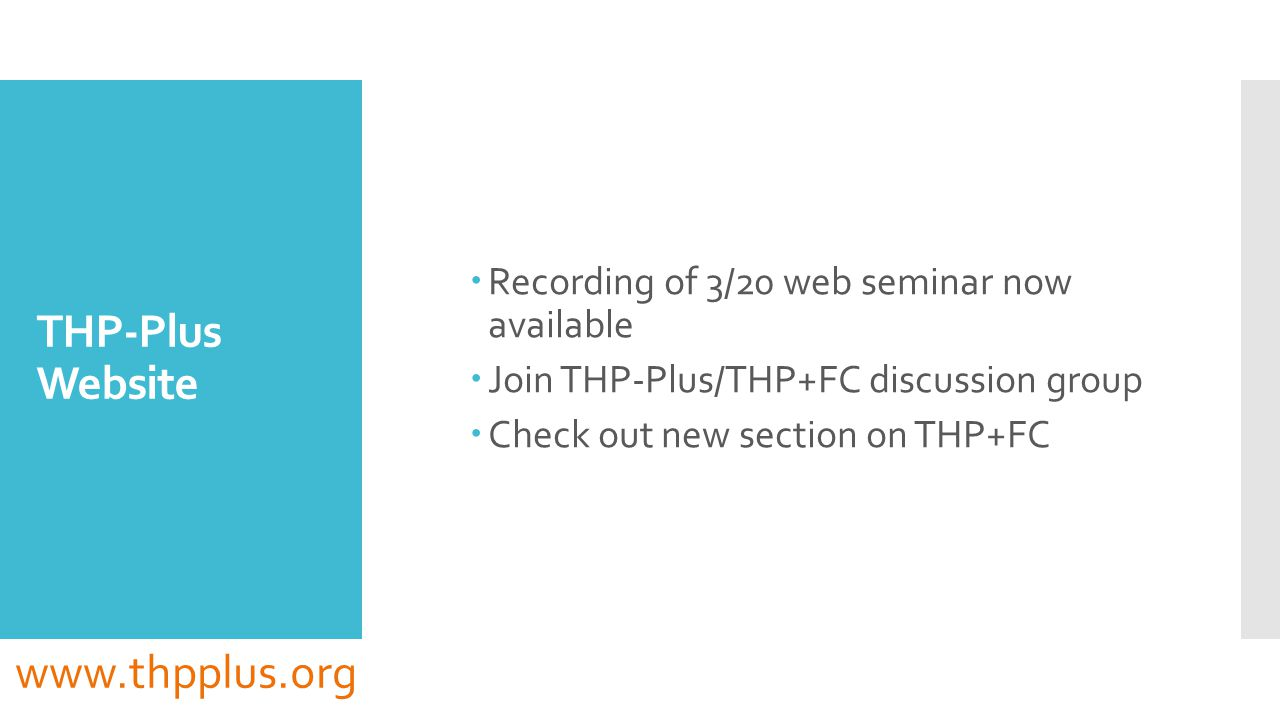 THP-Plus Website  Recording of 3/20 web seminar now available  Join THP-Plus/THP+FC discussion group  Check out new section on THP+FC www.thpplus.org