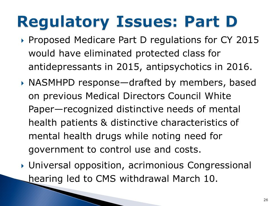  Proposed Medicare Part D regulations for CY 2015 would have eliminated protected class for antidepressants in 2015, antipsychotics in 2016.