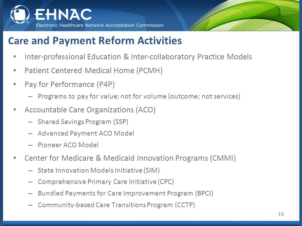 16 Inter-professional Education & Inter-collaboratory Practice Models Patient Centered Medical Home (PCMH) Pay for Performance (P4P) – Programs to pay