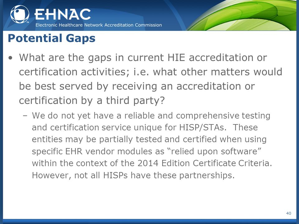 What are the gaps in current HIE accreditation or certification activities; i.e. what other matters would be best served by receiving an accreditation