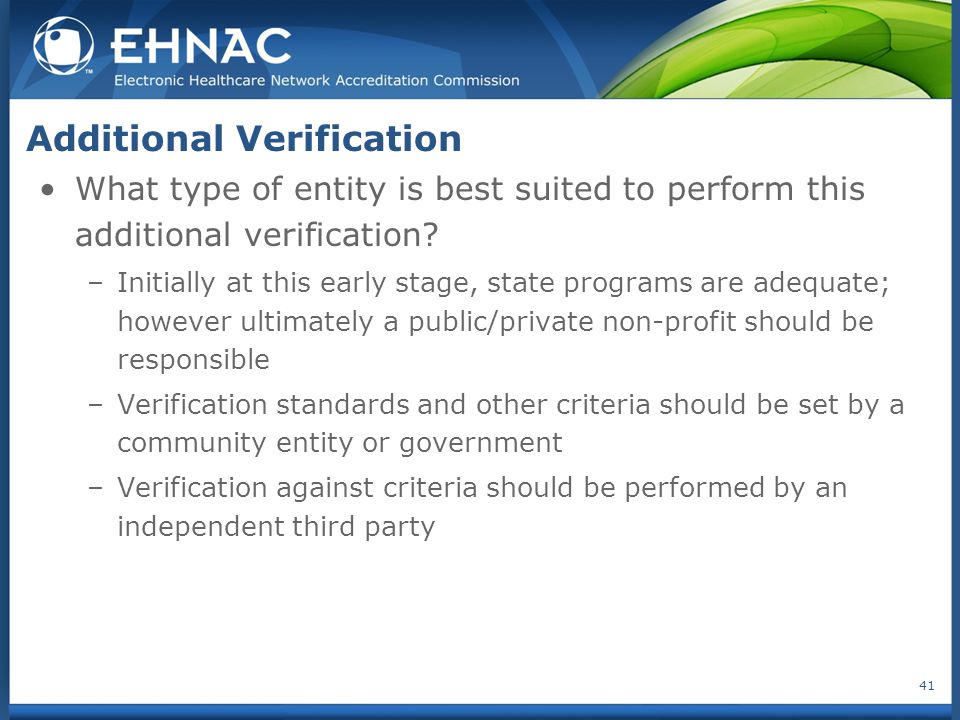 What type of entity is best suited to perform this additional verification? –Initially at this early stage, state programs are adequate; however ultim