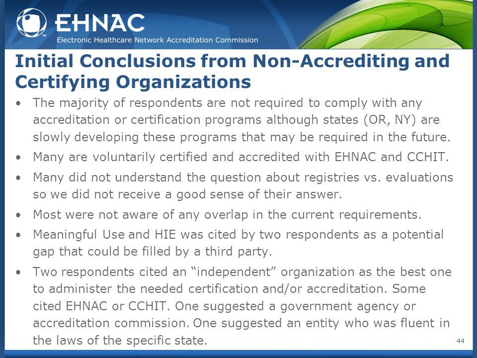 The majority of respondents are not required to comply with any accreditation or certification programs although states (OR, NY) are slowly developing these programs that may be required in the future.