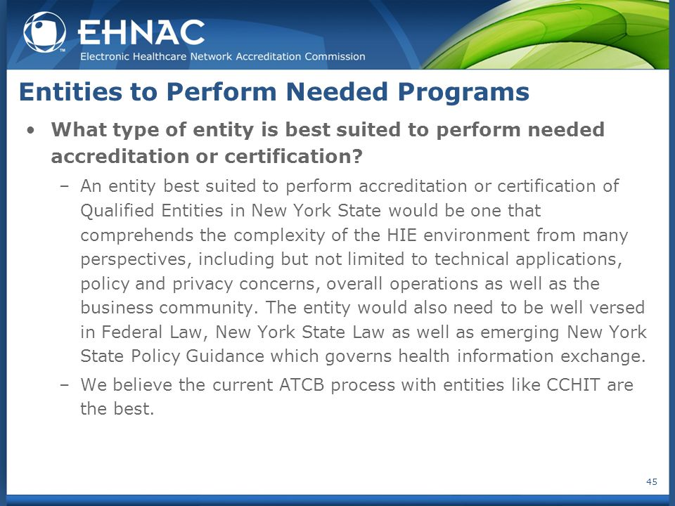 What type of entity is best suited to perform needed accreditation or certification? –An entity best suited to perform accreditation or certification