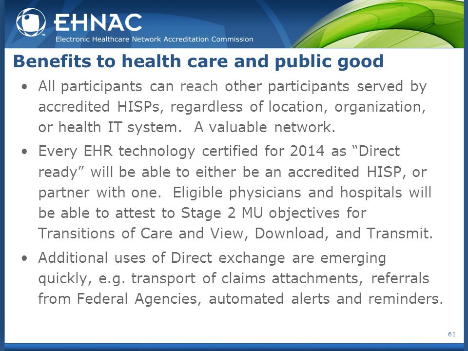 Benefits to health care and public good All participants can reach other participants served by accredited HISPs, regardless of location, organization