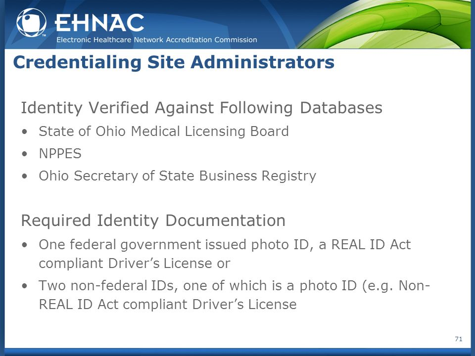 Credentialing Site Administrators Identity Verified Against Following Databases State of Ohio Medical Licensing Board NPPES Ohio Secretary of State Bu