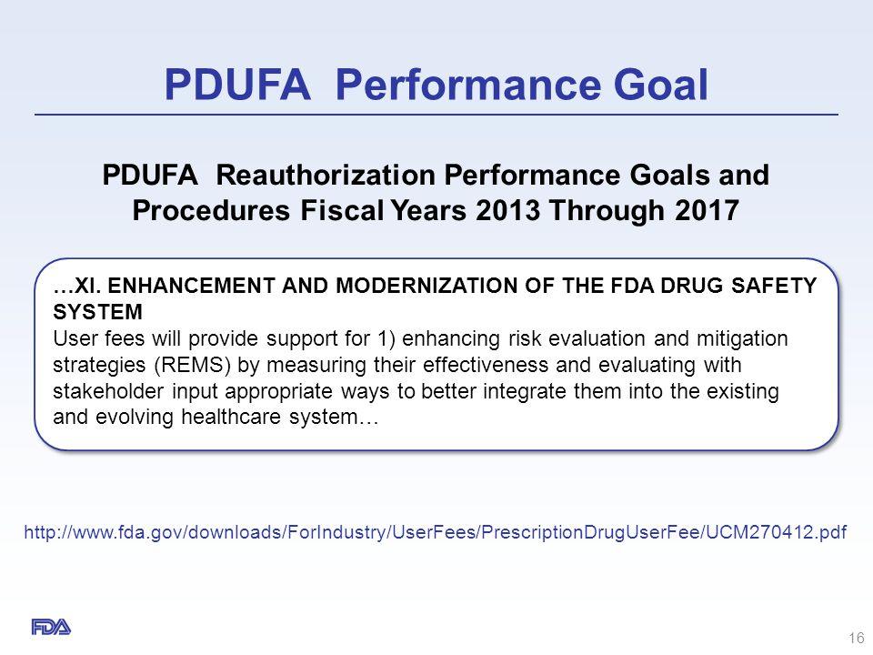 PDUFA Performance Goal http://www.fda.gov/downloads/ForIndustry/UserFees/PrescriptionDrugUserFee/UCM270412.pdf 16 PDUFA Reauthorization Performance Go