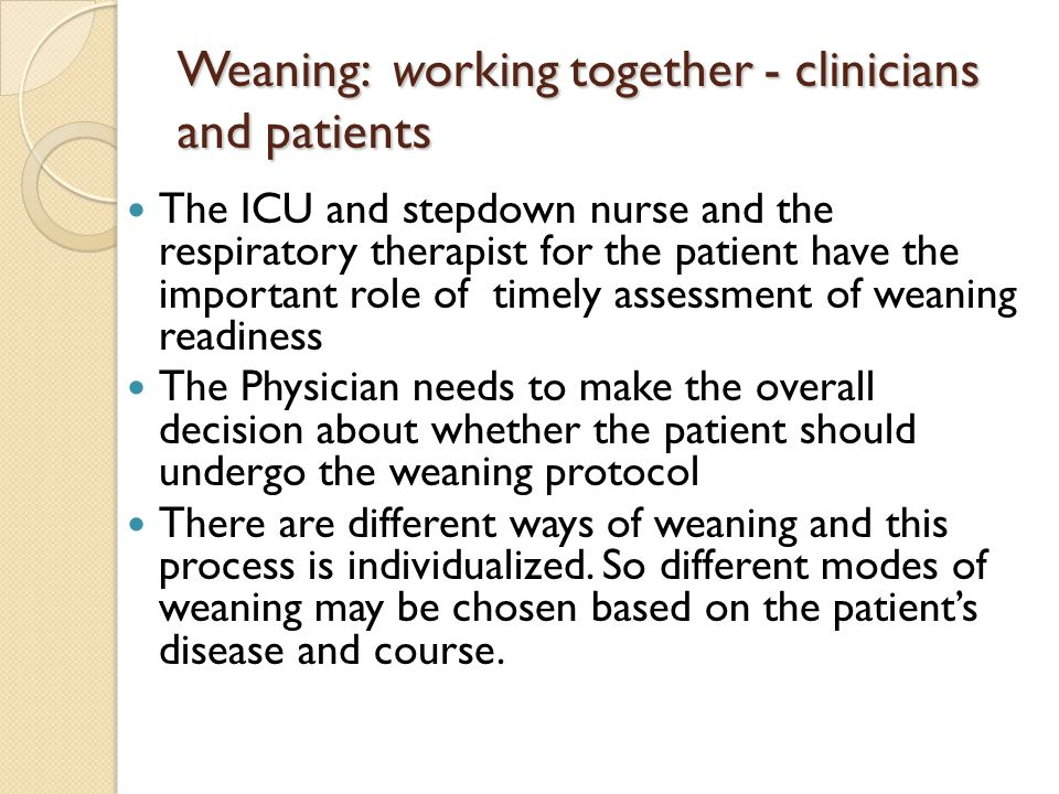 Weaning protocols in different units Our protocols will take into account the resources of the different units – critical care and stepdown units - so that the presence and support of nursing and respiratory care are optimal.
