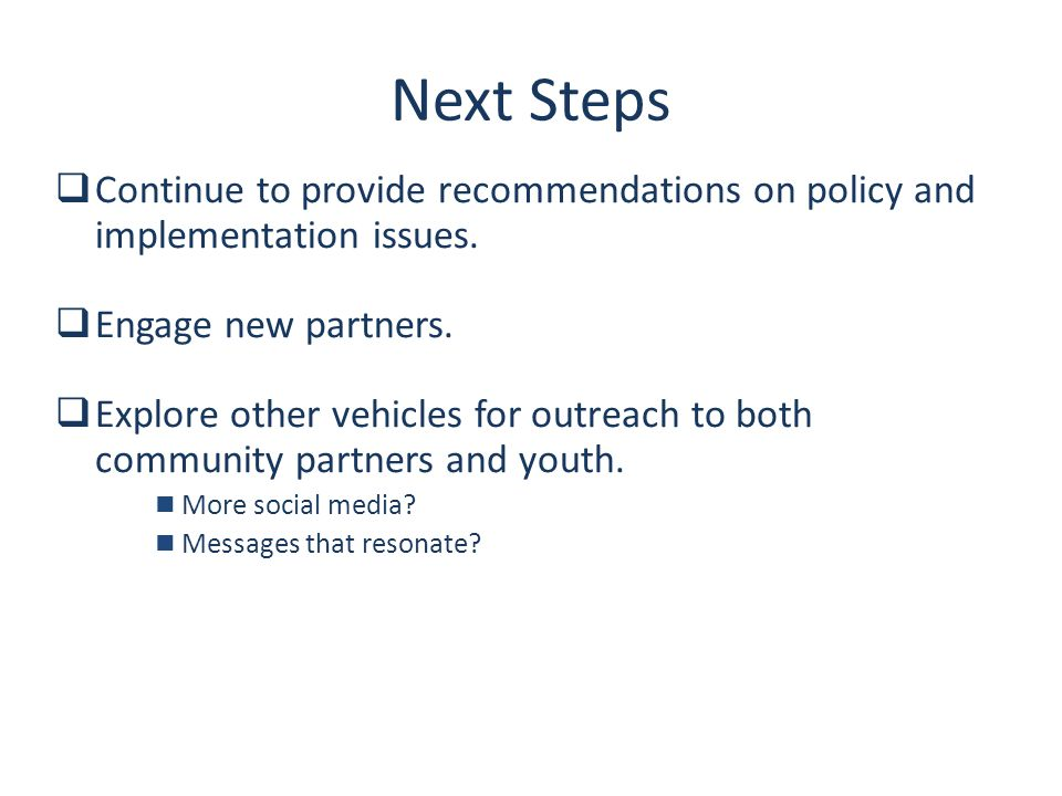 Page 16 Next Steps  Continue to provide recommendations on policy and implementation issues.