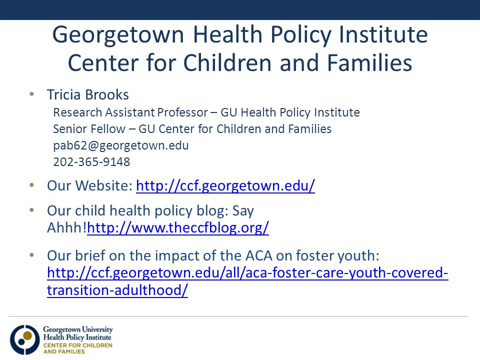 Georgetown Health Policy Institute Center for Children and Families Tricia Brooks Research Assistant Professor – GU Health Policy Institute Senior Fel