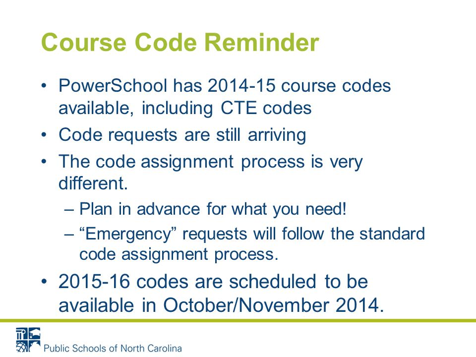 Course Code Reminder PowerSchool has 2014-15 course codes available, including CTE codes Code requests are still arriving The code assignment process is very different.