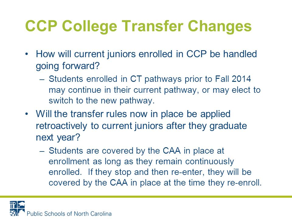 CCP College Transfer Changes How will current juniors enrolled in CCP be handled going forward.