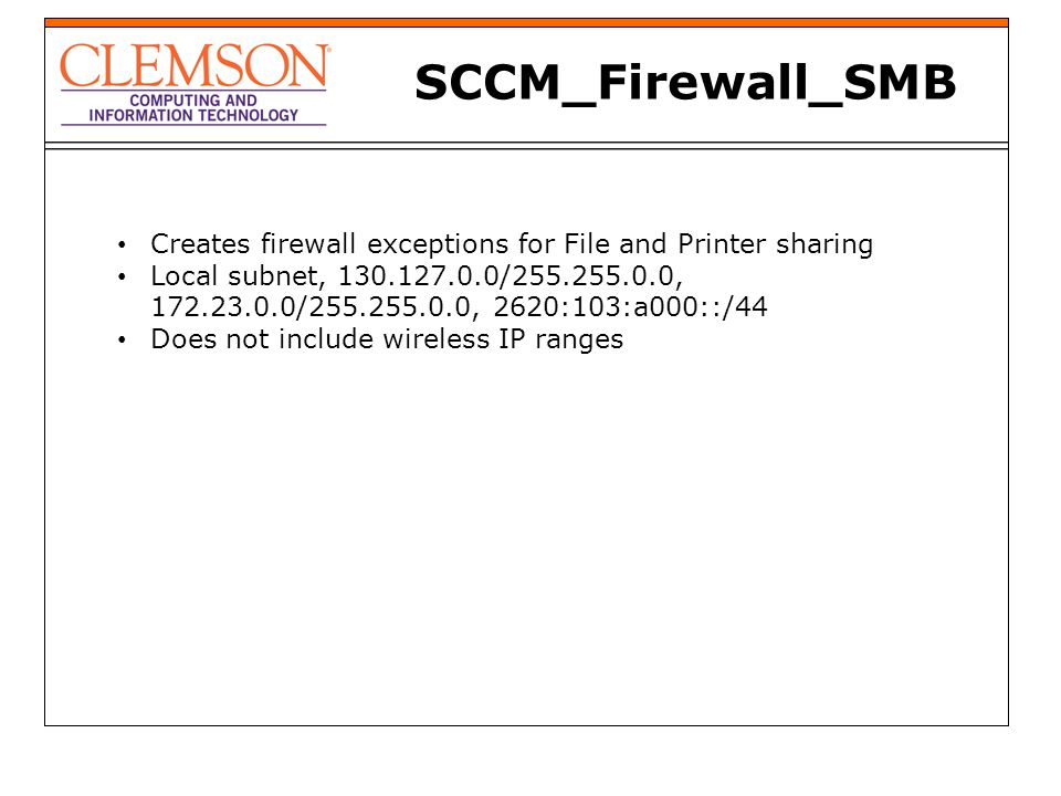 SCCM_Firewall_SMB Creates firewall exceptions for File and Printer sharing Local subnet, 130.127.0.0/255.255.0.0, 172.23.0.0/255.255.0.0, 2620:103:a00