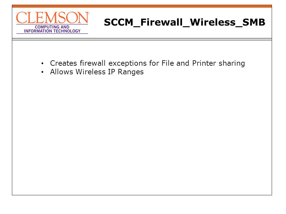 SCCM_Firewall_Wireless_SMB Creates firewall exceptions for File and Printer sharing Allows Wireless IP Ranges