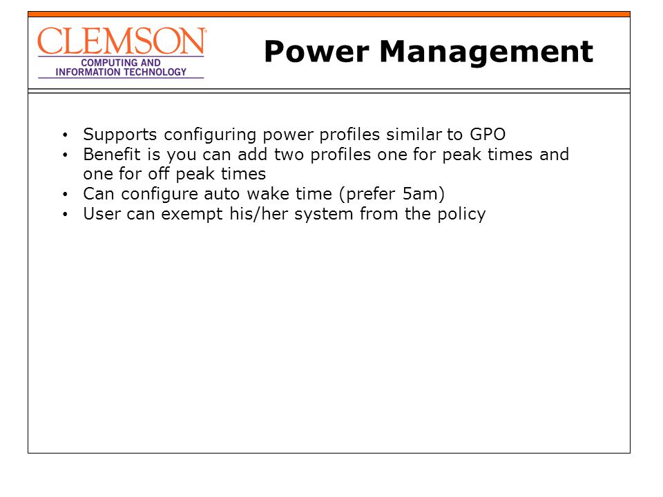 Power Management Supports configuring power profiles similar to GPO Benefit is you can add two profiles one for peak times and one for off peak times