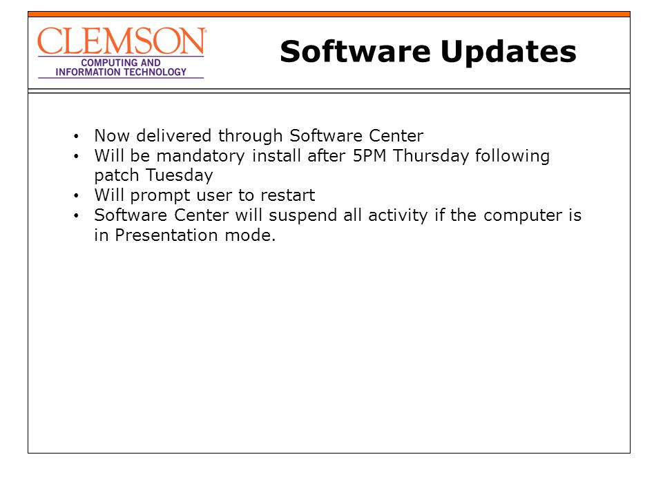Software Updates Now delivered through Software Center Will be mandatory install after 5PM Thursday following patch Tuesday Will prompt user to restar