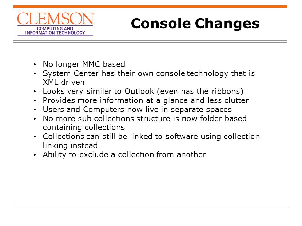 No longer MMC based System Center has their own console technology that is XML driven Looks very similar to Outlook (even has the ribbons) Provides mo