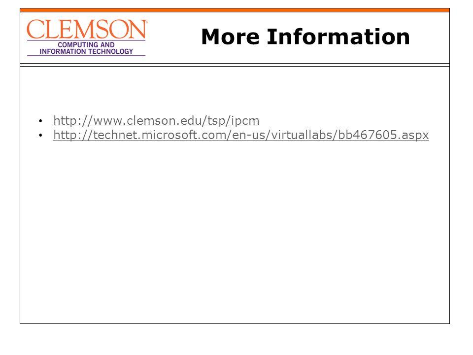 More Information http://www.clemson.edu/tsp/ipcm http://technet.microsoft.com/en-us/virtuallabs/bb467605.aspx