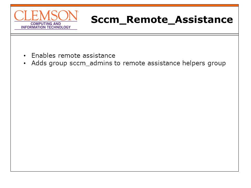 Sccm_Remote_Assistance Enables remote assistance Adds group sccm_admins to remote assistance helpers group