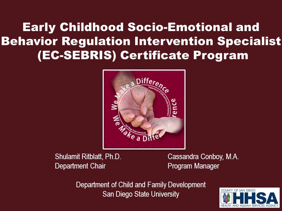 Early Childhood Socio-Emotional and Behavior Regulation Intervention Specialist (EC-SEBRIS) Certificate Program Shulamit Ritblatt, Ph.D.Cassandra Conb