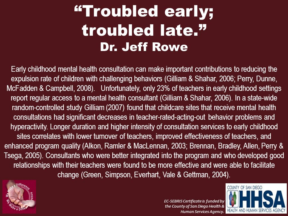 """""""Troubled early; troubled late."""" Dr. Jeff Rowe Early childhood mental health consultation can make important contributions to reducing the expulsion r"""