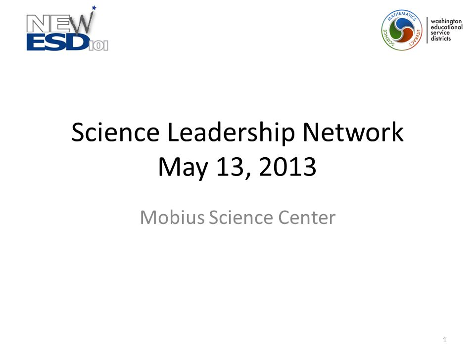 Science Leadership Network May 13, 2013 Mobius Science Center 1