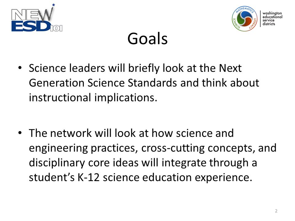 Goals Science leaders will briefly look at the Next Generation Science Standards and think about instructional implications. The network will look at
