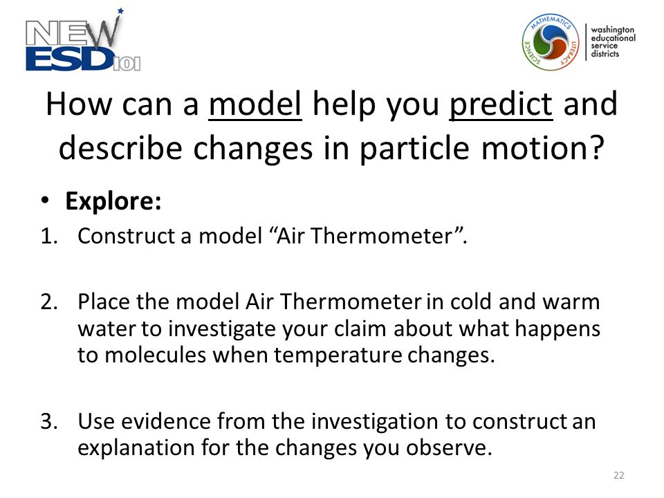 "How can a model help you predict and describe changes in particle motion? Explore: 1.Construct a model ""Air Thermometer"". 2.Place the model Air Thermo"