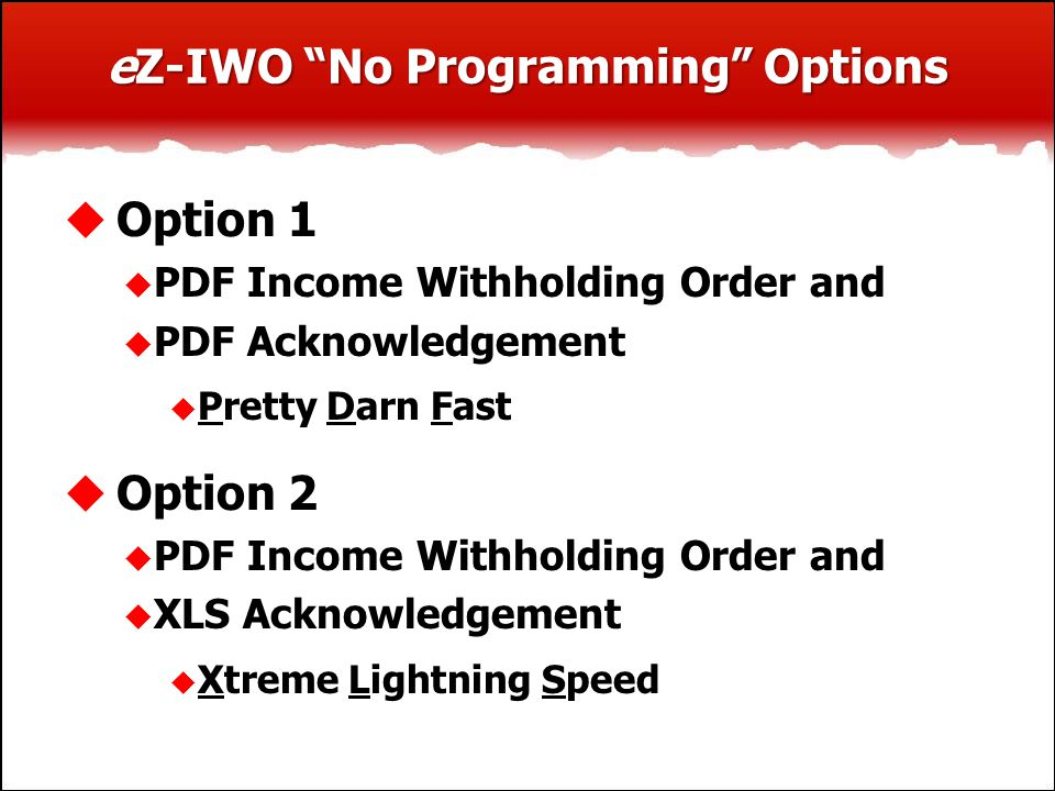 "eZ-IWO ""No Programming"" Options  Option 1  PDF Income Withholding Order and  PDF Acknowledgement  Pretty Darn Fast  Option 2  PDF Income Withhol"