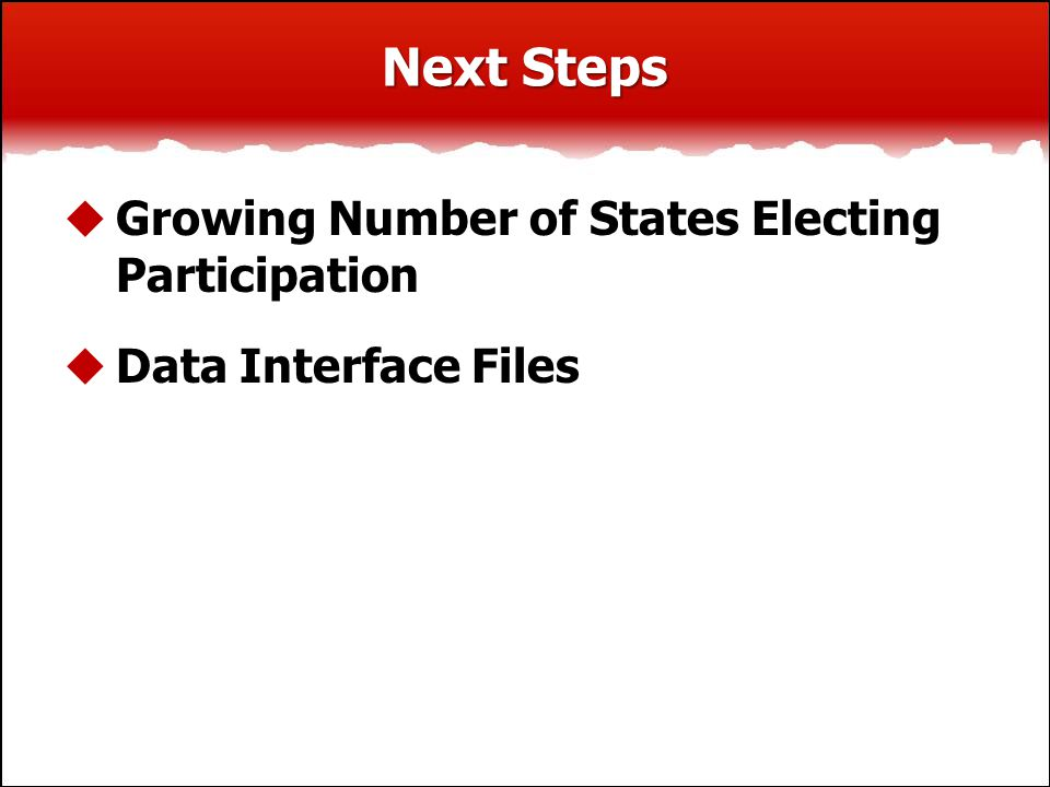 Next Steps  Growing Number of States Electing Participation  Data Interface Files