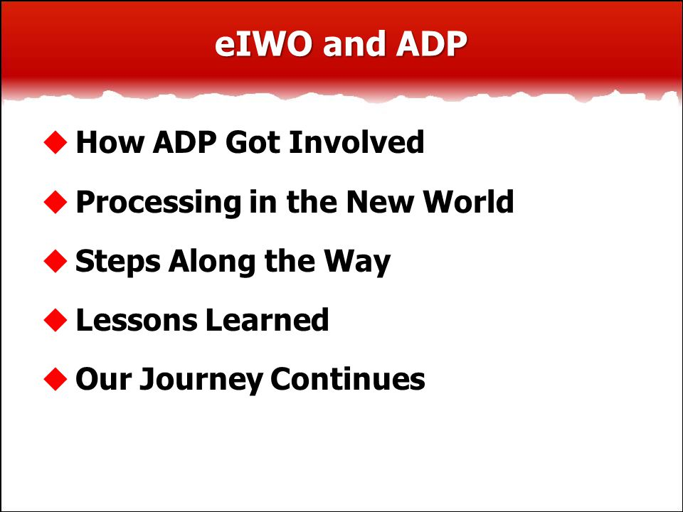eIWO and ADP  How ADP Got Involved  Processing in the New World  Steps Along the Way  Lessons Learned  Our Journey Continues