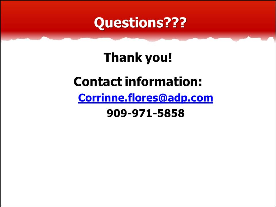 Questions Thank you! Contact information: Corrinne.flores@adp.com 909-971-5858