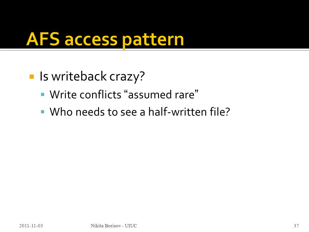  Is writeback crazy.  Write conflicts assumed rare  Who needs to see a half-written file.