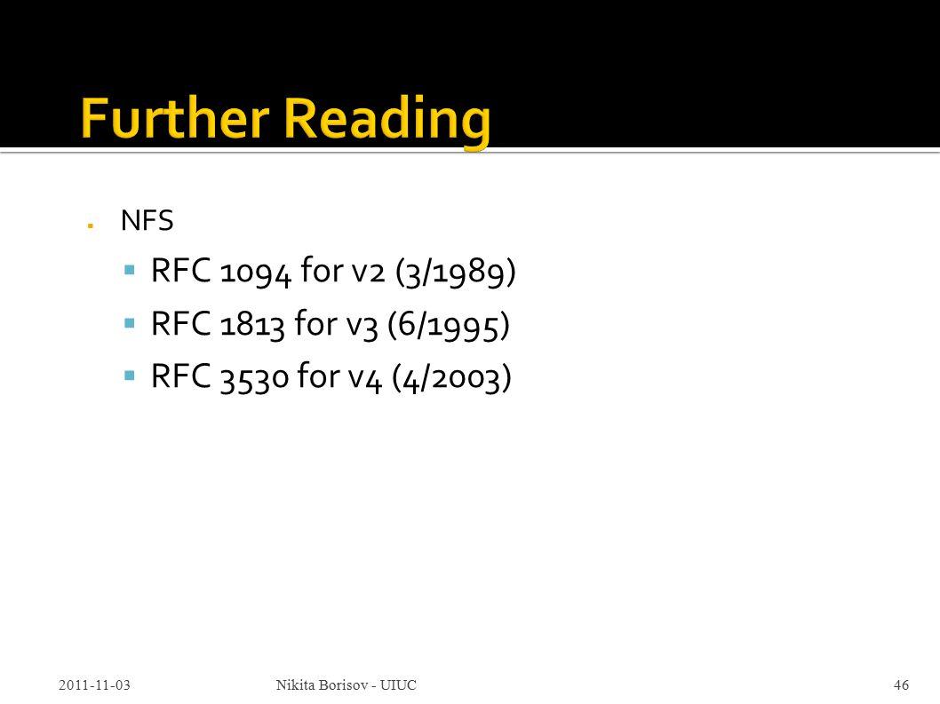  NFS  RFC 1094 for v2 (3/1989)  RFC 1813 for v3 (6/1995)  RFC 3530 for v4 (4/2003) 2011-11-03Nikita Borisov - UIUC46