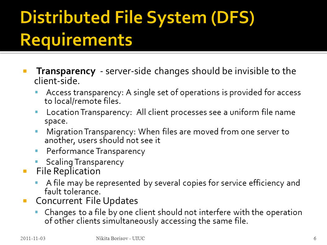  Concurrent File Updates  One-copy update semantics: the file contents seen by all of the processes accessing or updating a given file are those they would see if only a single copy of the file existed.