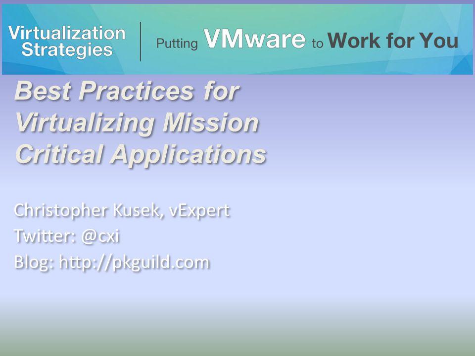Best Practices for Virtualizing Mission Critical Applications Christopher Kusek, vExpert Twitter: @cxi Blog: http://pkguild.com Christopher Kusek, vExpert Twitter: @cxi Blog: http://pkguild.com