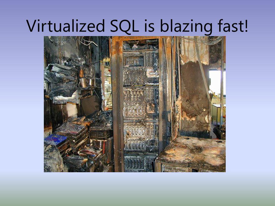 Virtualized SQL is blazing fast!