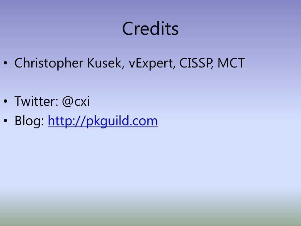 Credits Christopher Kusek, vExpert, CISSP, MCT Twitter: @cxi Blog: http://pkguild.comhttp://pkguild.com