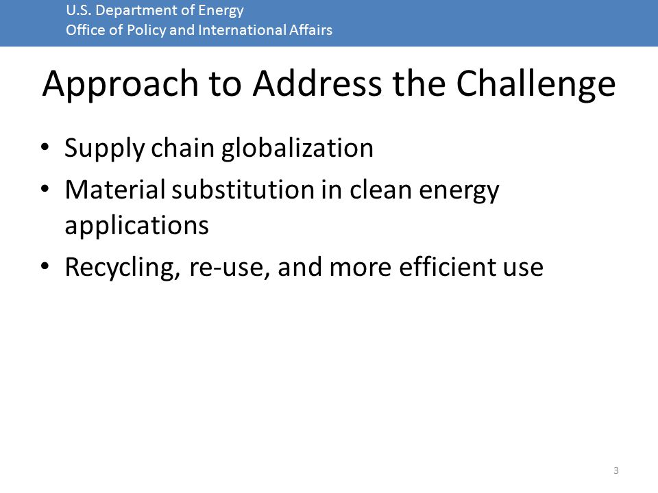 U.S. Department of Energy Office of Policy and International Affairs Approach to Address the Challenge Supply chain globalization Material substitutio