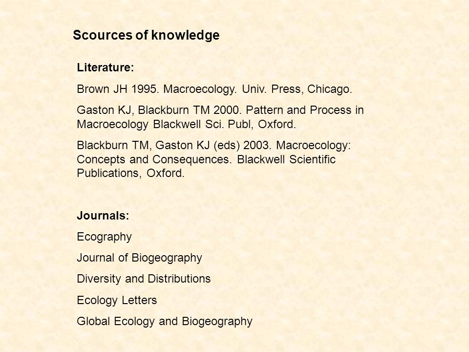 Scources of knowledge Literature: Brown JH 1995. Macroecology.