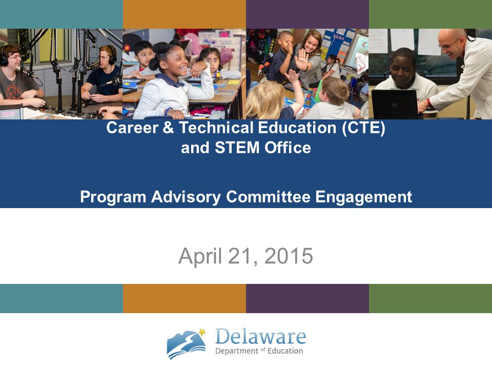 Career & Technical Education (CTE) and STEM Office Program Advisory Committee Engagement April 21, 2015