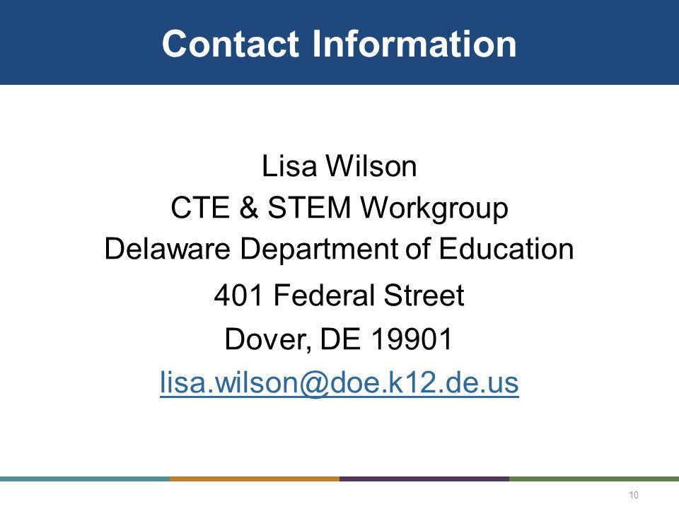 Contact Information Lisa Wilson CTE & STEM Workgroup Delaware Department of Education 401 Federal Street Dover, DE 19901 lisa.wilson@doe.k12.de.us 10